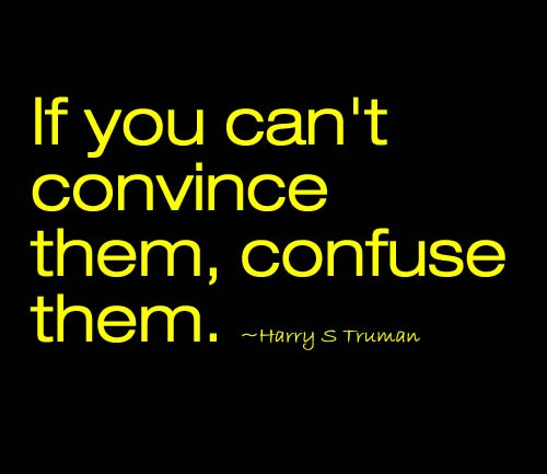 If you can't convince them, confuse them