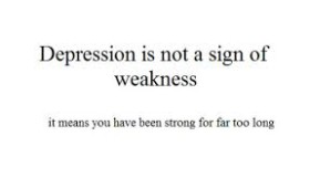 Depression quotes - it is not about weakness