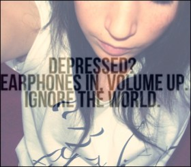 Depression quote - Have your earphones on
